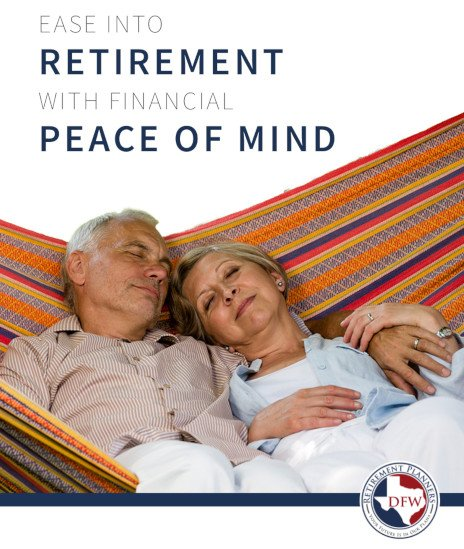 Ease Into Retirement With Financial Peace of Mind - DFW Retirement Planners E-Book